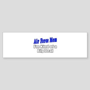 """""""Air Force Mom...Big Deal"""" Bumper Sticker"""