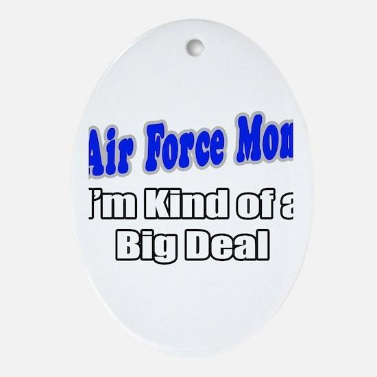 """Air Force Mom...Big Deal"" Oval Ornament"
