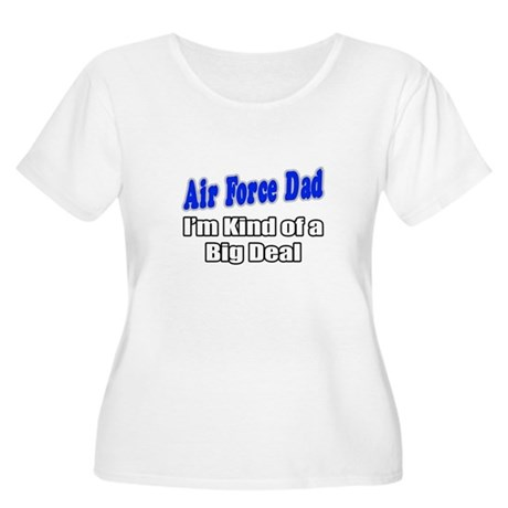 """""""Air Force Dad...Big Deal"""" Women's Plus Size Scoop"""