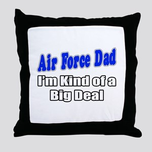 """Air Force Dad...Big Deal"" Throw Pillow"