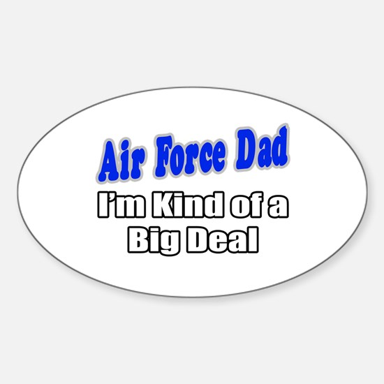 """""""Air Force Dad...Big Deal"""" Oval Decal"""