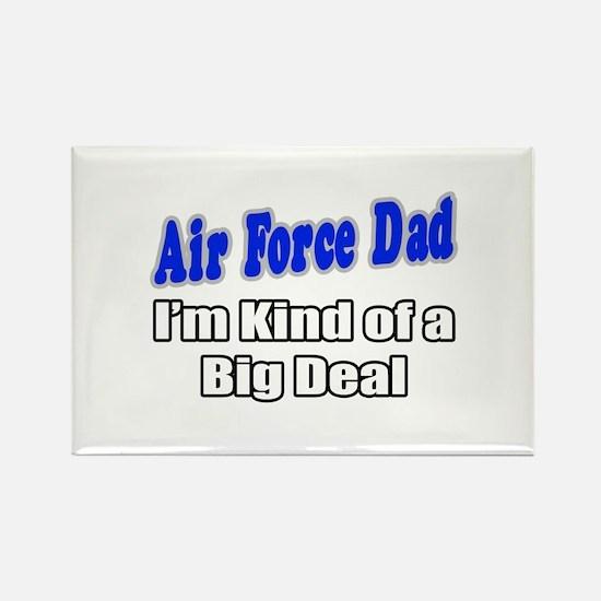 """Air Force Dad...Big Deal"" Rectangle Magnet"