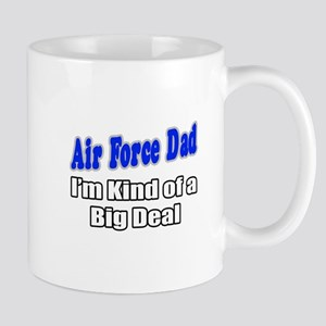 """Air Force Dad...Big Deal"" Mug"