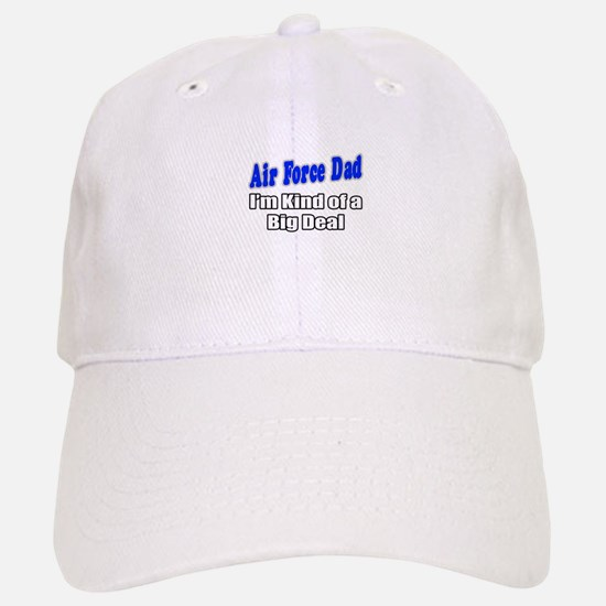 """Air Force Dad...Big Deal"" Baseball Baseball Cap"