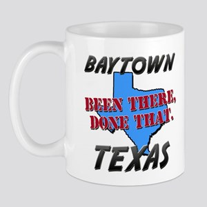 baytown texas - been there, done that Mug