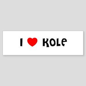 I LOVE KOLE Bumper Sticker