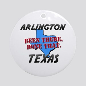 arlington texas - been there, done that Ornament (