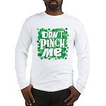 Don't Pinch Me Long Sleeve T-Shirt