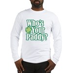 Who's Your Paddy? Long Sleeve T-Shirt