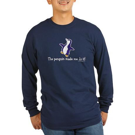 The penguin made me do it! Long Sleeve Dark T-Shir