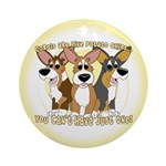 Can't Have One Corgi Ornament (Round)