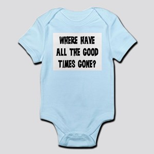 WHERE HAVE ALL THE GOOD TIMES GONE? Infant Bodysui