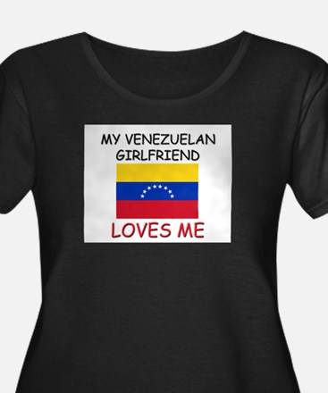 My Venezuelan Girlfriend Loves Me T