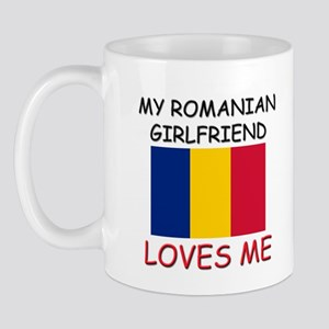 My Romanian Girlfriend Loves Me Mug