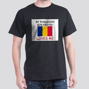 My Romanian Girlfriend Loves Me Dark T-Shirt
