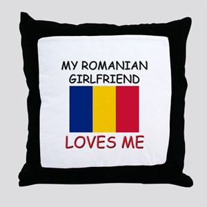 My Romanian Girlfriend Loves Me Throw Pillow