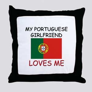 My Portuguese Girlfriend Loves Me Throw Pillow