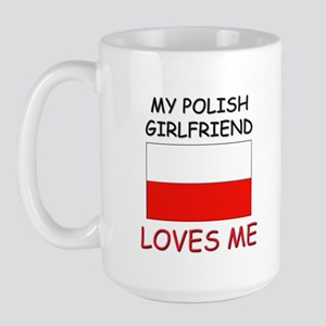 My Polish Girlfriend Loves Me Large Mug