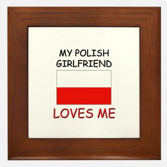 My Polish Girlfriend Loves Me Framed Tile