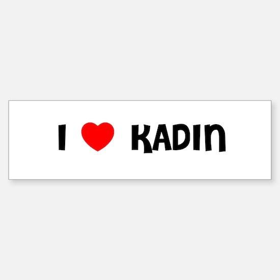 I LOVE KADIN Bumper Bumper Bumper Sticker