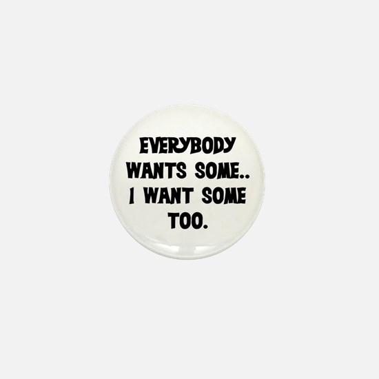 EVERYBODY WANTS SOME Mini Button