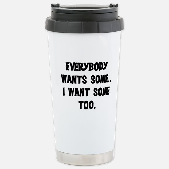 EVERYBODY WANTS SOME Stainless Steel Travel Mug