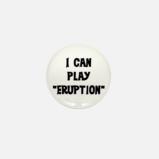 I CAN PLAY ERUPTION Mini Button
