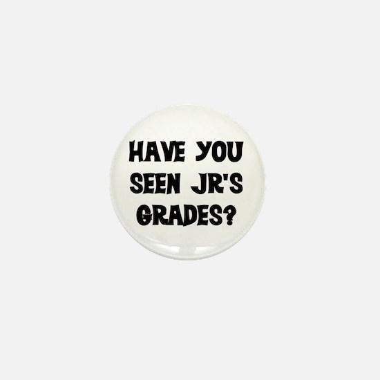 HAVE YOU SEEN JR'S GRADES? Mini Button