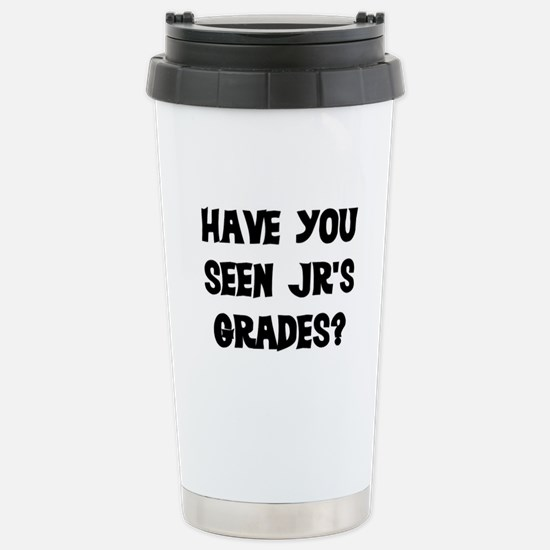 HAVE YOU SEEN JR'S GRADES? Stainless Steel Travel