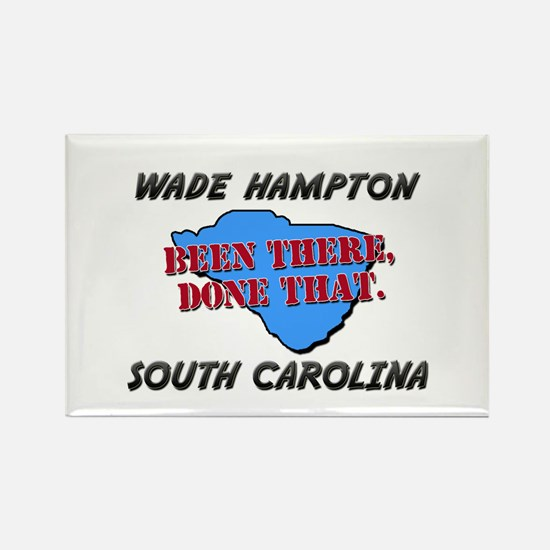 wade hampton south carolina - been there, done tha