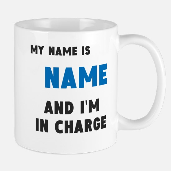 [Insert name] and I'm in charge! Mug
