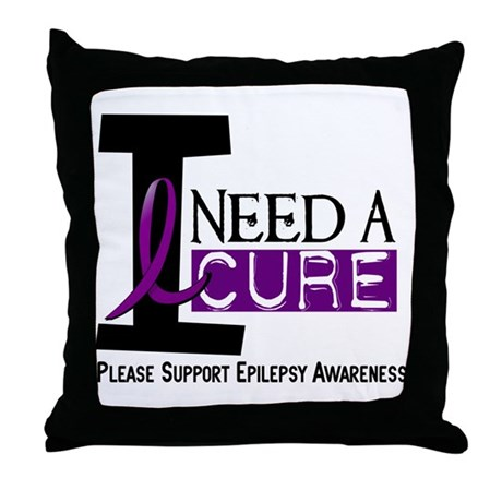 I Need A Cure EPILEPSY Throw Pillow