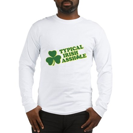 Typical Irish Asshole Long Sleeve T-Shirt