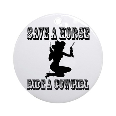 Save a Horse Ride a Cowgirl Ornament (Round)