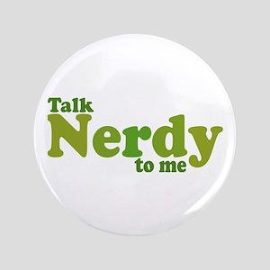 "Talk Nerdy to me 3.5"" Button"