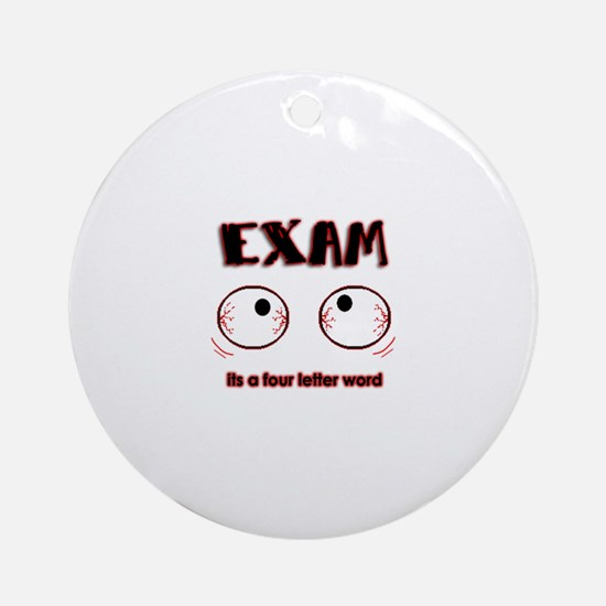 Exam: its a four letter word Ornament (Round)