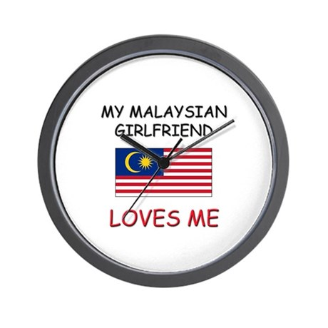 My Malaysian Girlfriend Loves Me Wall Clock