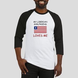 My Liberian Girlfriend Loves Me Baseball Jersey