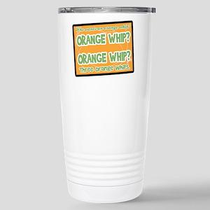 Orange Whip? Stainless Steel Travel Mug