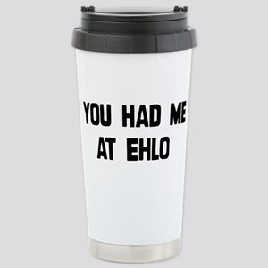 You Had Me At EHLO Stainless Steel Travel Mug