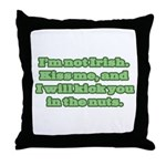 I'm NOT Irish - Don't Kiss Me! Throw Pillow