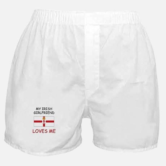 My Irish Girlfriend Loves Me Boxer Shorts