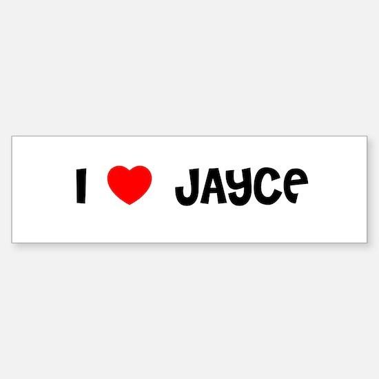 I LOVE JAYCE Bumper Bumper Bumper Sticker
