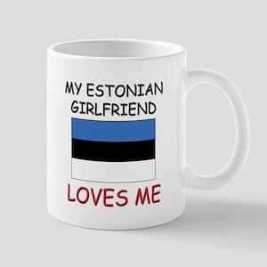 My Estonian Girlfriend Loves Me Mug