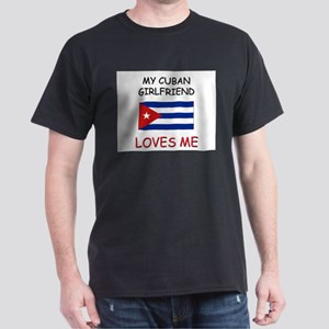 My Cuban Girlfriend Loves Me Dark T-Shirt