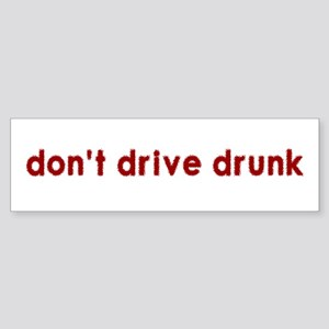 Don't Drive Drunk - Bumper Sticker