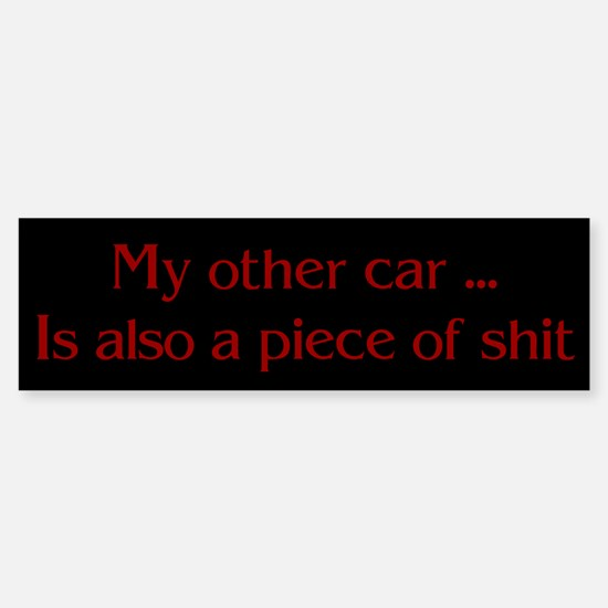 My other car is also a piece - Bumper Bumper Bumper Sticker