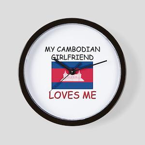 My Cambodian Girlfriend Loves Me Wall Clock