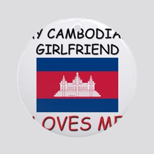 My Cambodian Girlfriend Loves Me Ornament (Round)