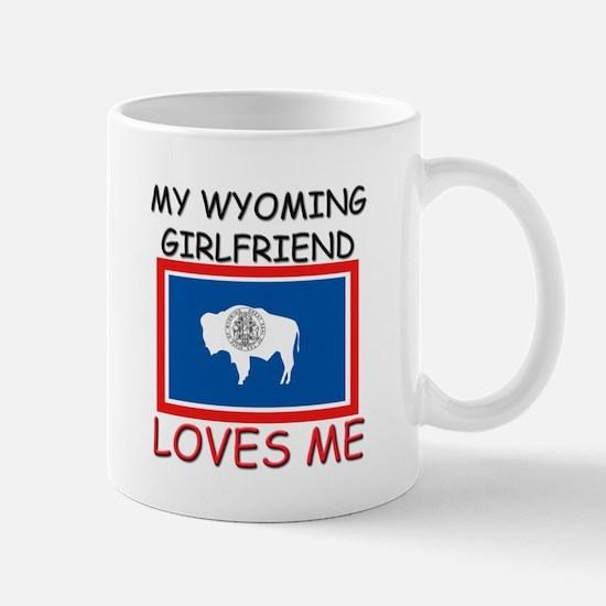 My Wyoming Girlfriend Loves Me Mug